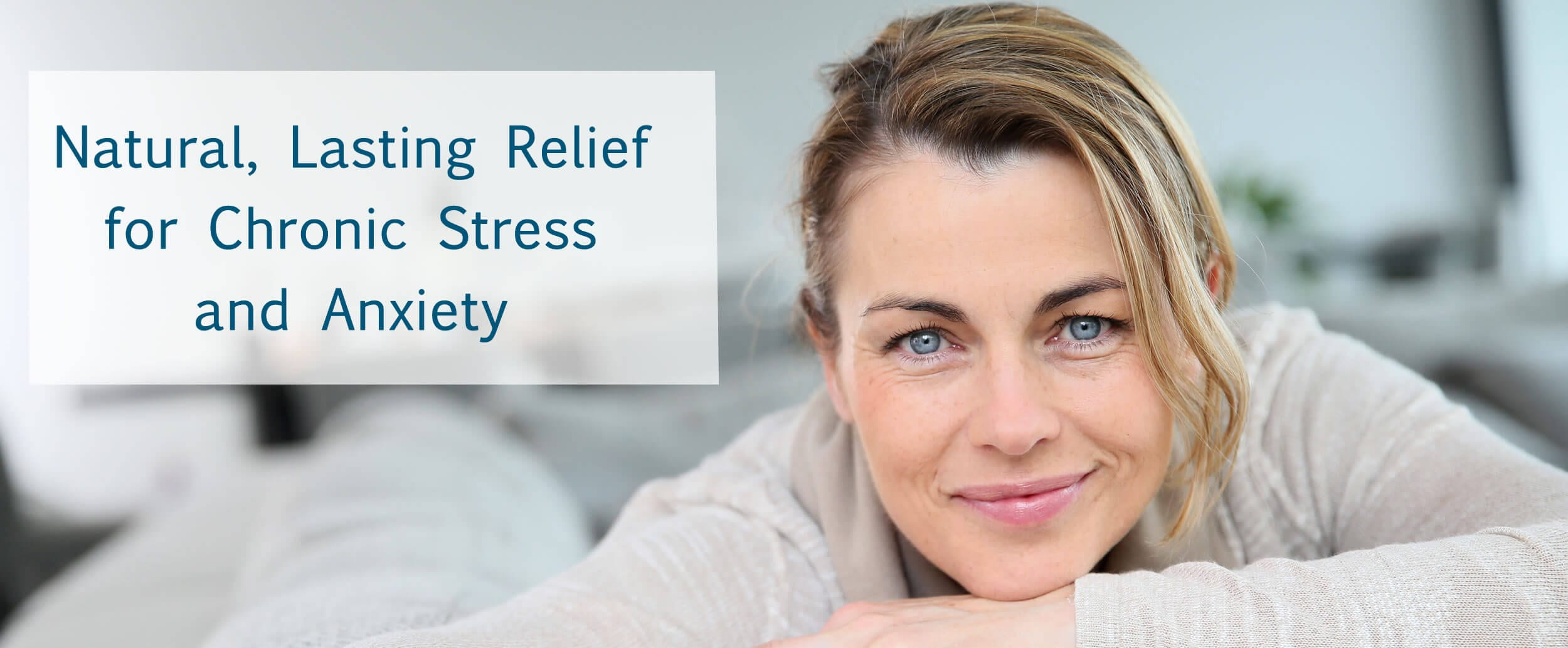 Natural, Lasting Relief for Stress & Anxiety